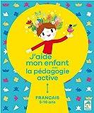 J'aide mon enfant avec la pédagogie active - Français 5-10 ans