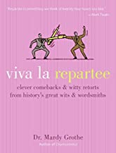 Viva La Repartee: Clever Comebacks and Witty Retorts from History's Greatest Wits and Wordsworths: Clever Comebacks and Wi...