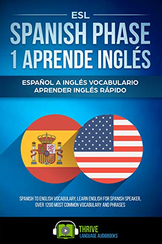 ESL Spanish Phase 1 Aprende Inglés: Español a Inglés vocabulario aprender Inglés rápido. Spanish to English vocabulary, learn English for Spanish speaker, over 1200 most common vocabulary and phrases