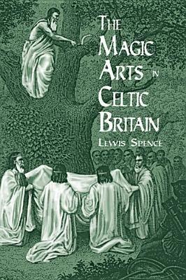 The Magic Arts in Celtic Britain[MAGIC ARTS IN CELTIC BRITAIN R][Paperback]