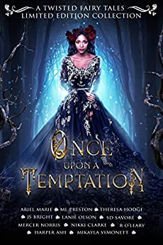 Once Upon A Temptation: A Twisted Fairy Tales Limited Edition Collection by [Ariel  Marie, ML Preston, Theresa  Hodge, Lanie  Olson, SD Savoré, JS Bright, Mercer  Norris, Nikki Clarke, R.  O'Leary, Harper Ash, Mikayla Symonett]