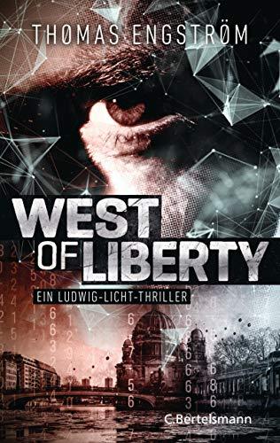 West of Liberty: Ein Ludwig-Licht-Thriller - (Die international erfolgreiche Agenten-Serie, Band 1)