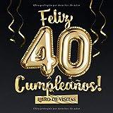 Feliz 40 Cumpleaños - Libro de visitas: Decoración para el 40 cumpleaños – Regalo originale para hombre y mujer - 40 años - Libro de firmas para felicitaciones y fotos de los invitados