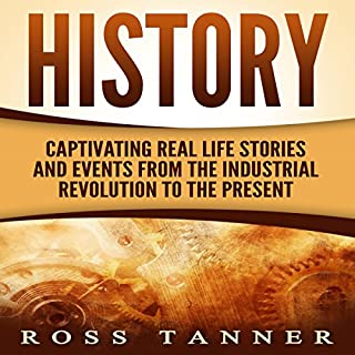 History: Captivating Real Life Stories and Events from the Industrial Revolution to the Present                   By:                                                                                                                                 Ross Tanner                               Narrated by:                                                                                                                                 JD Kelly                      Length: 1 hr and 7 mins     2 ratings     Overall 4.0