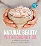 using coconut oil - Natural Beauty with Coconut Oil: 50 Homemade Beauty Recipes Using Nature's Perfect Ingredient