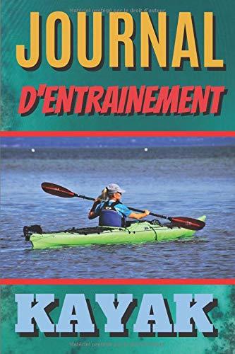 Journal d'entrainement kayak: Avec ses 101 pages pré-remplies, vous allez pouvoir y...