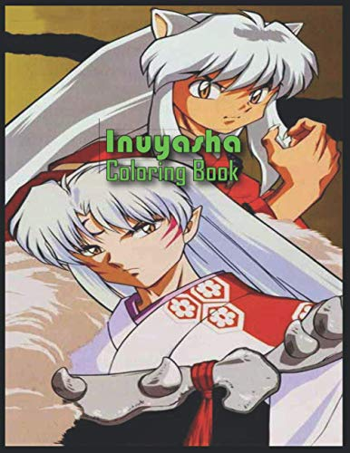 Inuyasha Coloring Book: Inuyasha Coloring Pages For Adults And Kids, high quality illustrations for Inuyasha fans, (8.5 x 11) 88 pages