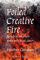 Foiled Creative Fire: A study of remarkable women with breast cancer