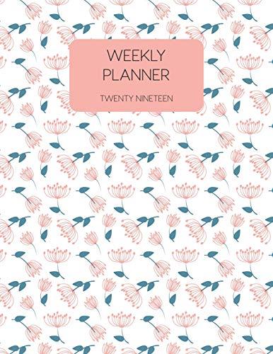 Weekly Planner Twenty Nineteen: 2019 Dated Weekly Planner...