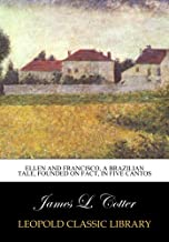 Ellen and Francisco, a Brazilian tale, founded on fact, in five cantos