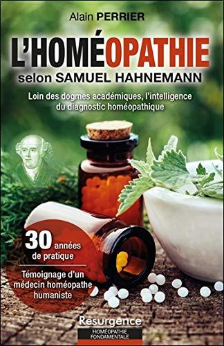 L'homéopathie selon Samuel Hahnemann - Loin des dogmes académiques, l'intelligence du diagnostic homéopathique