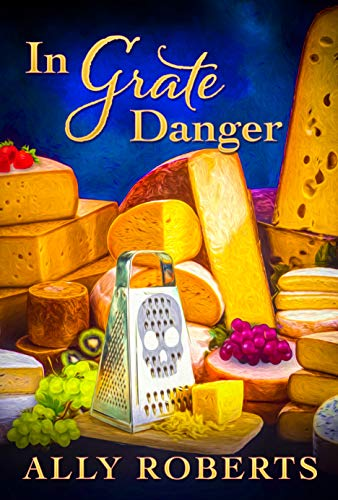In Grate Danger (The Cheese Shop Mysteries Book 2) by [Ally Roberts]