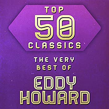 Top 50 Classics - The Very Best of Eddy Howard