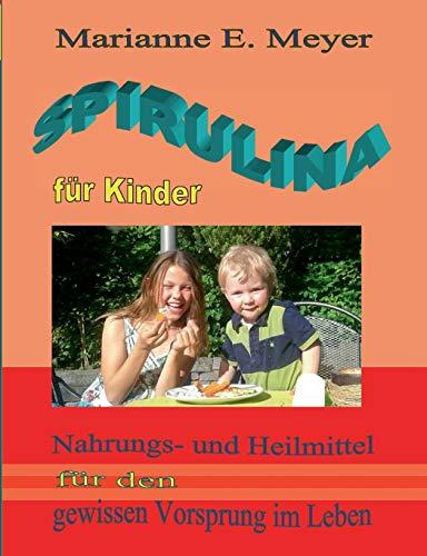 Spirulina für Kinder: Nahrungs- und Heilmittel für den gewissen Vorsprung im Leben: Nahrungs- und Heilmittel fr den gewissen Vorsprung im Leben
