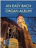 an easy bach organ album - opere originali e modifiche - organo spartiti [spartiti musicali]