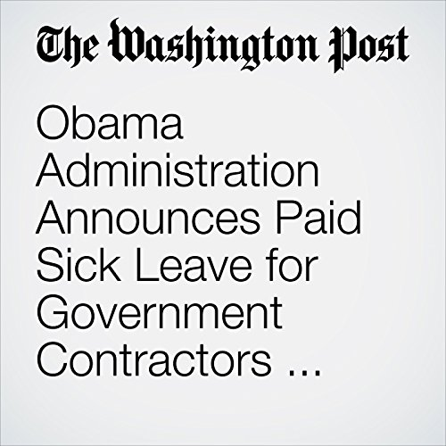 Obama Administration Announces Paid Sick Leave for Government Contractors — and a New Policy to Address Pay Disparities audiobook cover art