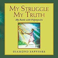 My Struggle My Truth: My Battle with Polymyositis