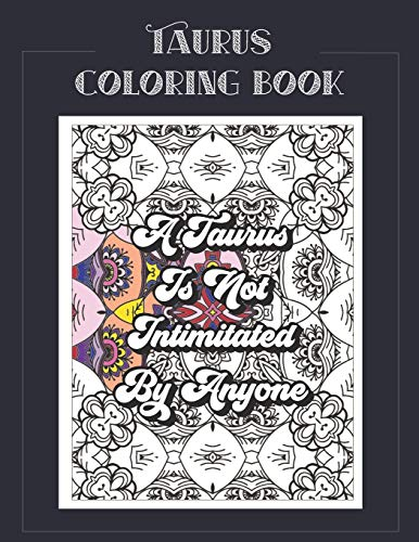 Taurus Coloring Book: Zodiac sign coloring book all about what it means to be a Taurus with beautiful mandala and floral backgrounds. (Zodiac Coloring Books)