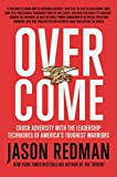 Overcome: Crush Adversity with the Leadership Techniques of America's Toughest Warriors