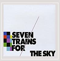 Seven Trains for the Sky