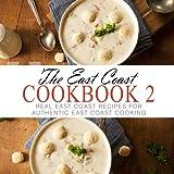 The East Coast Cookbook 2: Real East Coast Recipes for Authentic East Coast Cooking