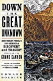 Down the Great Unknown: John Wesley Powell's 1869 Journey of Discovery and Tragedy Through the...