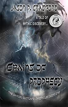 Chains of Prophecy: A Tale of Mythic Discovery (Samuel Buckland Chronicles Book 1) by [Jason P. Crawford, Cherrie Newman]