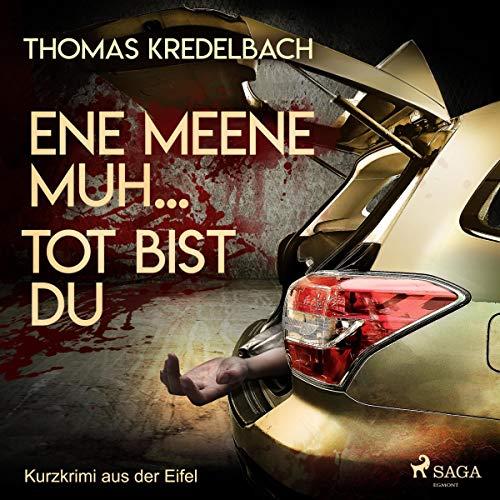 Ene meene muh... tot bist du. Kurzkrimi aus der Eifel audiobook cover art