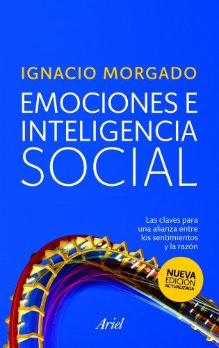 Emociones e inteligencia social: Las claves para una alianza entre los sentimientos y la razón (Ariel)