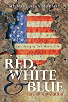 Red, White & Blue: Life of a Warrior