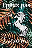 J'peux pas j'ai licorne: Carnet de Notes Journal Intime Humoristique pour Ecrire et Dessiner | Idée Cadeau Anniversaire Petites Filles | Femmes et ... Petit Format 6x9' 102 Pages Blanche et Ligné