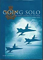 Going Solo: The Royal Australian Air Force, 1946-1971 0644428031 Book Cover