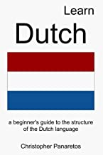 Learn Dutch: A Beginner's Guide to the Structure of the Dutch Language