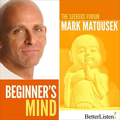Beginner's Mind Audiobook By Mark Matousek cover art
