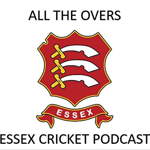 All the Overs - Essex Cricket Podcast  By  cover art