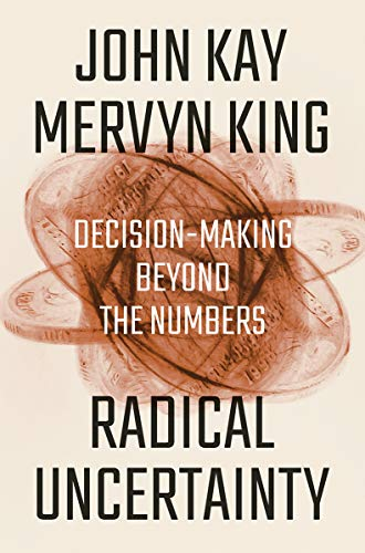 Radical Uncertainty: Decision-Making Beyond the Numbers