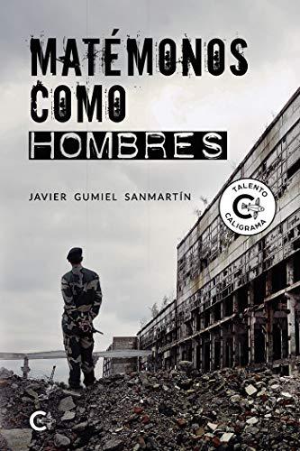 Matémonos como hombres de Javier Gumiel Sanmartín