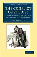 The Conflict of Studies: And Other Essays on Subjects Connected with Education (Cambridge Library Collection - Education) by Isaac Todhunter(2013-08-22)