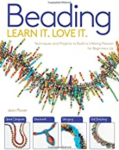 Beading: Techniques and Projects to Build a Lifelong Passion For Beginners Up (Learn It! Love It!)