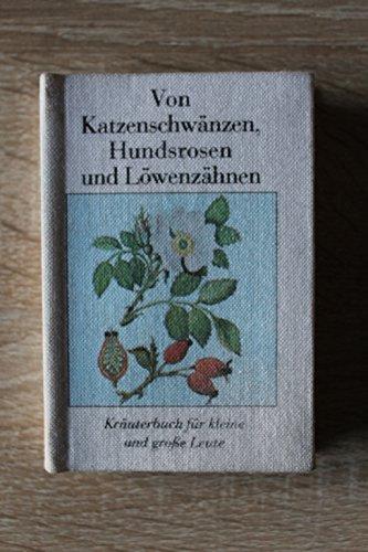Von Katzenschwänzen, Hundsrosen und Löwenzähnen. Kräuterbuch für kleine und grosse Leute.