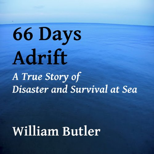 66 Days Adrift     A True Story of Disaster and Survival on the Open Sea              By:                                                                                                                                 William Butler                               Narrated by:                                                                                                                                 Nick Hahn                      Length: 14 hrs and 1 min     4 ratings     Overall 4.0
