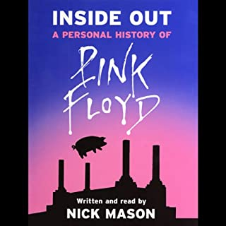 Inside Out     A Personal History of Pink Floyd              By:                                                                                                                                 Nick Mason                               Narrated by:                                                                                                                                 Nick Mason                      Length: 3 hrs and 17 mins     72 ratings     Overall 4.4