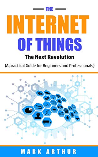 The Internet of Things: The Next Revolution (A Practical Guide for Beginners and Professionals) (English Edition)