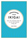 Awakening Your Ikigai: How the Japanese Wake Up to Joy and Purpose Every Day