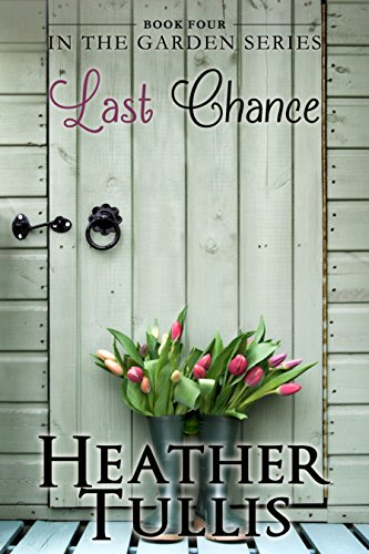 Last Chance (In The Garden Book 4) by [Heather Tullis]