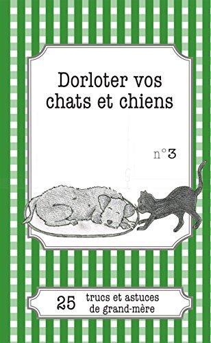 Dorloter vos chats et chiens: 25 trucs et astuces de grand-mère (LEMAITRE PUBLISHING) (French Edition)