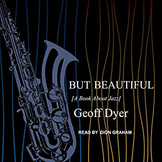 But Beautiful     A Book About Jazz              Written by:                                                                                                                                 Geoff Dyer                               Narrated by:                                                                                                                                 Dion Graham                      Length: 5 hrs and 6 mins     Not rated yet     Overall 0.0