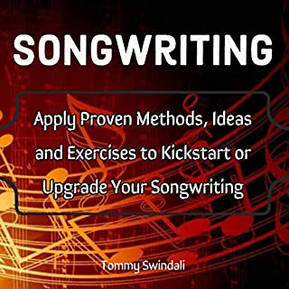 Songwriting: Apply Proven Methods, Ideas and Exercises to Kickstart or Upgrade Your Songwriting cover art