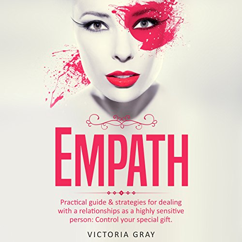 Empath: Practical Guide & Strategies for Dealing with a Relationships as a Highly Sensitive Person: Control Your Special Gift cover art