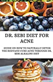 Dr. Sebi Diet For Acne; Guide On How to Naturally Detox the Body And Cure Acne Through Dr. Sebi Alkaline Diet